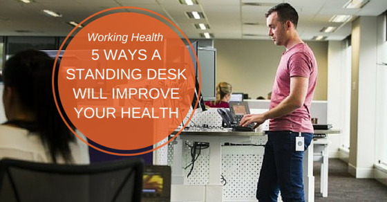 5 Ways a Standing Desk Will Improve Your Health - WorkingHealth.co.nz